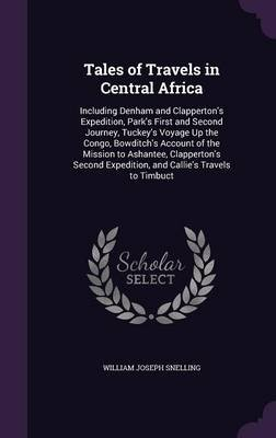 Tales of Travels in Central Africa - Including Denham and Clapperton's Expedition, Park's First and Second Journey,...