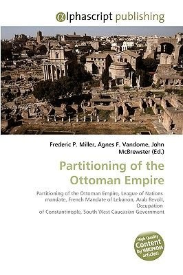 Partitioning of the Ottoman Empire (Paperback): Frederic P. Miller, Agnes F. Vandome, John McBrewster