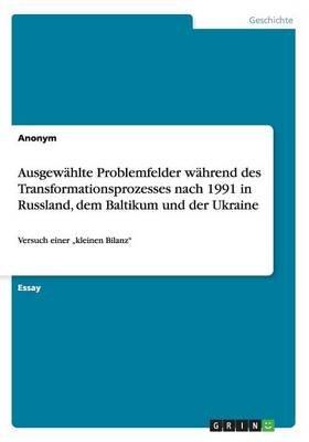 Ausgewahlte Problemfelder Wahrend Des Transformationsprozesses Nach 1991 in Russland, Dem Baltikum Und Der Ukraine (German,...