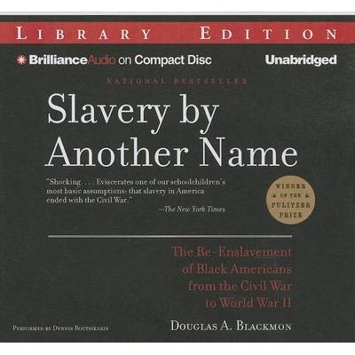 Slavery by Another Name - The Re-Enslavement of Black Americans from the Civil War to World War II (Standard format, CD,...