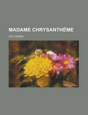 Madame Chrysantheme (French, Paperback): Pierre Loti