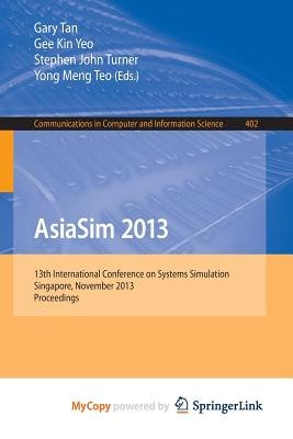 Asiasim 2013 - 13th International Conference on Systems Simulation, Singapore, November 6-8, 2013. Proceedings (Paperback):...