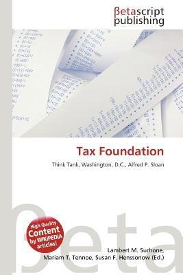 Tax Foundation (Paperback): Lambert M. Surhone, Mariam T. Tennoe, Susan F. Henssonow
