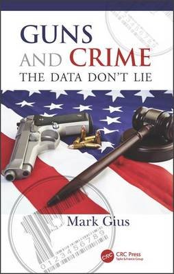 Guns and Crime - The Data Don't Lie (Hardcover): Mark Gius