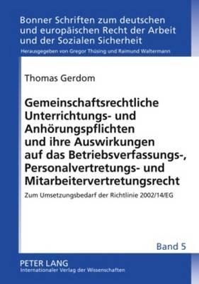 Gemeinschaftsrechtliche Unterrichtungs- Und Anhoerungspflichten Und Ihre Auswirkungen Auf Das Betriebsverfassungs-,...