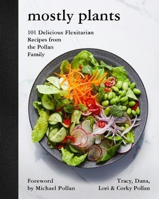 Mostly Plants - 101 Delicious Flexitarian Recipes from the Pollan Family (Hardcover): Tracy Pollan, Dana Pollan, Lori Pollan,...