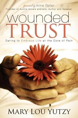 Wounded Trust - Living Fully in the Midst of Life's Tragedies (Electronic book text): Mary L Yutzy