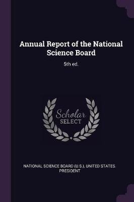 Annual Report of the National Science Board - 5th Ed. (Paperback): National Science Board (U S ), United States. - President