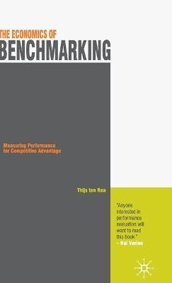 The Economics of Benchmarking - Measuring Performance for Competitive Advantage (Hardcover): Thijs ten Raa