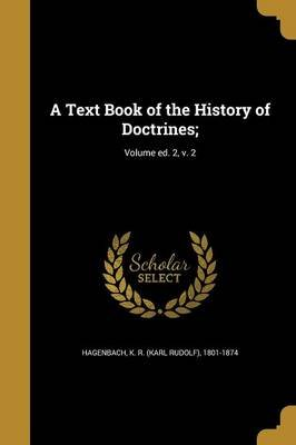 A Text Book of the History of Doctrines;; Volume Ed. 2, V. 2 (Paperback): K R (Karl Rudolf) 1801-187 Hagenbach