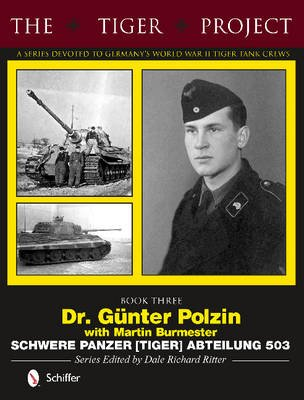 Tiger Project: Book 3: Dr. Gunter Polzin--Schwere Panzer (Tiger) Abteilung 503 (Hardcover): Dale Richard Ritter