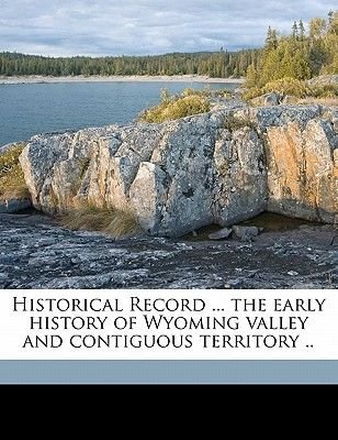 Historical Record ... the Early History of Wyoming Valley and Contiguous Territory .. Volume 9 (Paperback): Anonymous