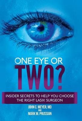 One Eye or Two? - Insider Secrets to Help You Choose the Right Lasik Surgeon (Hardcover): John C Meyer MD, Mark M Prussian