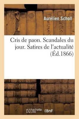 Cris de Paon. Scandales Du Jour. Satires de L'Actualite (French, Paperback): Aurelien Scholl