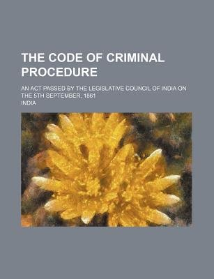 The Code of Criminal Procedure; An ACT Passed by the Legislative Council of India on the 5th September, 1861 (Paperback): India