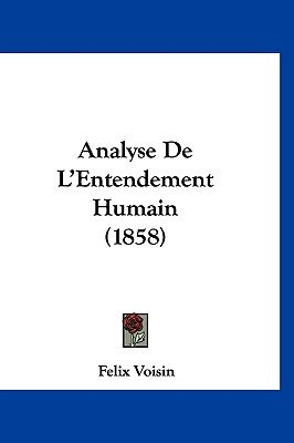 Analyse de L'Entendement Humain (1858) (English, French, Hardcover): Felix Voisin