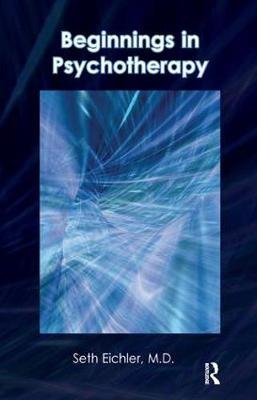Beginnings in Psychotherapy - A Guidebook for New Therapists (Paperback): Seth Eichler