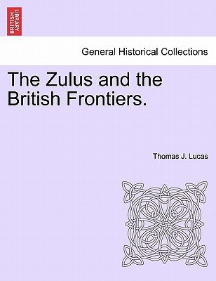 The Zulus and the British Frontiers. (Paperback): Thomas J. Lucas