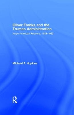 Oliver Franks and the Truman Administration (Electronic book text, New ed.): Michael F. Hopkins