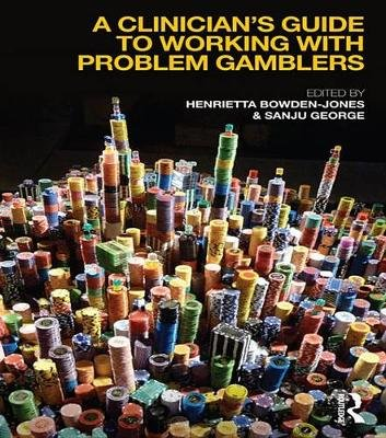 A Clinician's Guide to Working with Problem Gamblers (Electronic book text): Henrietta Bowden-Jones