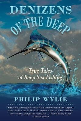 Denizens of the Deep - True Tales of Deep Sea Fishing (Paperback): Philip Wylie