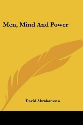 Men, Mind and Power (Paperback): David Abrahamsen