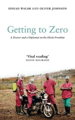 Getting to Zero - A Doctor and a Diplomat on the Ebola Frontline (Paperback): Sinead Walsh, Oliver Johnson