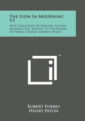 The Lyon in Mourning V3 - Or a Collection of Speeches, Letters, Journals, Etc. Relative to the Affairs of Prince Charles Edward...