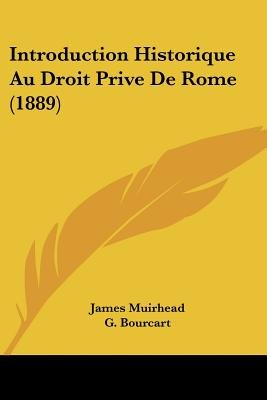 Introduction Historique Au Droit Prive de Rome (1889) (English, French, Paperback): James Muirhead, G. Bourcart
