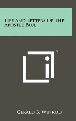 Life and Letters of the Apostle Paul (Hardcover): Gerald B. Winrod