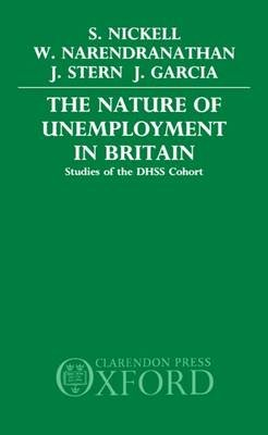 The Nature of Unemployment in Britain - Studies of the DHSS Cohort (Hardcover, New): Stephen Nickell, Wiji Narendranathan,...