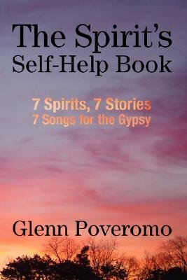 The Spirit's Self-Help Book - 7 Spirits, 7 Stories, 7 Songs for the Gypsy (Paperback): Glenn Poveromo