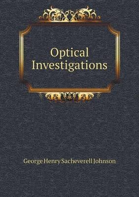 Optical Investigations (Paperback): George Henry Sacheverell Johnson