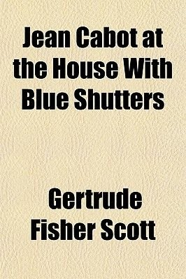 Jean Cabot at the House with Blue Shutters (Paperback): Gertrude Fisher Scott
