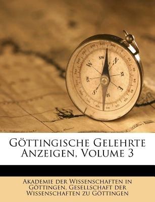 Gottingische Gelehrte Anzeigen, Volume 3 (German, Paperback): Akademie Der Wissenschaften in Gttinge, Gesellschaft Der...