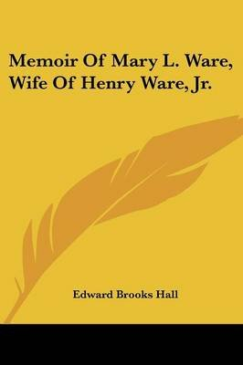 Memoir of Mary L. Ware, Wife of Henry Ware, Jr. (Paperback): Edward Brooks Hall