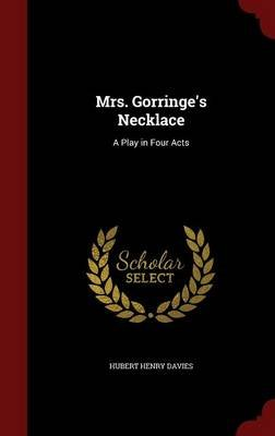 Mrs. Gorringe's Necklace - A Play in Four Acts (Hardcover): Hubert Henry Davies