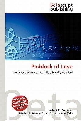 Paddock of Love (Paperback): Lambert M. Surhone, Mariam T. Tennoe, Susan F. Henssonow