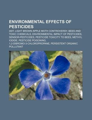 Environmental Effects of Pesticides - DDT, Light Brown Apple Moth Controversy, Bees and Toxic Chemicals, Environmental Impact...