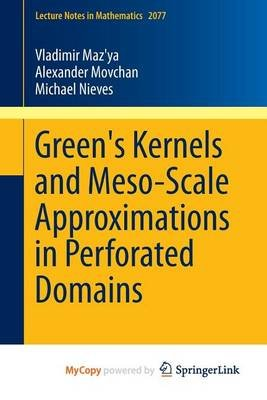 Green's Kernels and Meso-Scale Approximations in Perforated Domains (Paperback): Vladimir Maz'ya, Alexander Movchan,...
