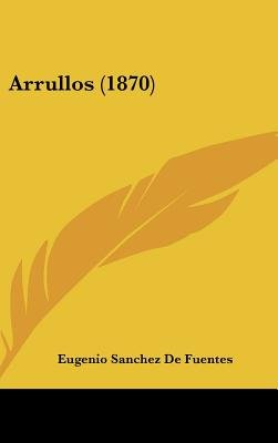 Arrullos (1870) (English, Spanish, Hardcover): Eugenio Sanchez de Fuentes
