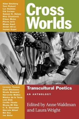 Cross Worlds - Transcultural Poetics: An Anthology (Paperback): Anne Waldman, Laura Wright