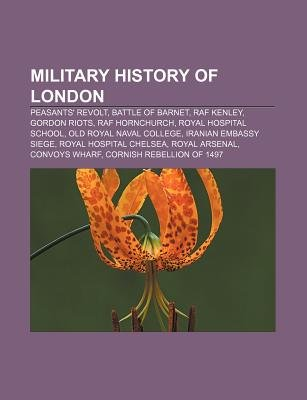 Military History of London - Peasants' Revolt, Battle of Barnet, RAF Kenley, Gordon Riots, RAF Hornchurch, Royal Hospital...