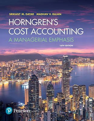 Horngren's Cost Accounting - A Managerial Emphasis (Hardcover, 16th edition): Srikant M. Datar, Madhav V Rajan