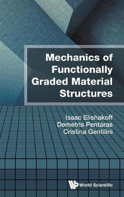 Mechanics of Functionally Graded Material Structures (Hardcover): Isaac E. Elishakoff, Demetris Pentaras, Cristina Gentilini