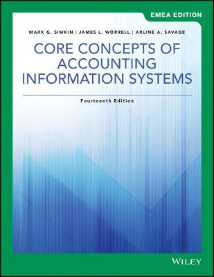 Core Concepts of Accounting Information Systems (Paperback, 14th EMEA Edition): Mark G. Simkin, James L Worrell, Arline A Savage