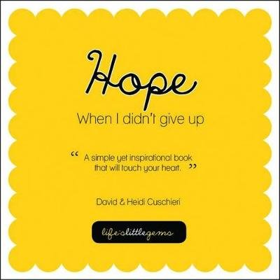 Hope - When I Didn't Give Up (Paperback, 2nd edition): David Cuschieri, Heidi Cuschieri