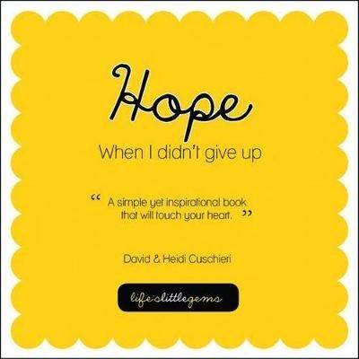 Hope - When I Didn't Give Up (Paperback, 2nd edition): David Cuschieri, Heidi Cuschieri