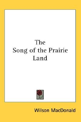 The Song of the Prairie Land (Paperback): Wilson Macdonald