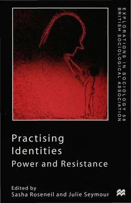 Practising Identities - Power and Resistance (Hardcover): Sasha Roseneil, Julie Seymour